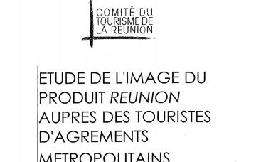 ETUDE DE L'IMAGE DU PRODUIT RÉUNION AUPRÈS DES TOURISTES D'AGRÉMENTS MÉTROPOLITAINS